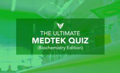 The Ultimate MEDTEK Quiz (Biochemistry Edition)