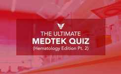 The Ultimate MEDTEK Quiz (Hematology Edition Pt. 2)